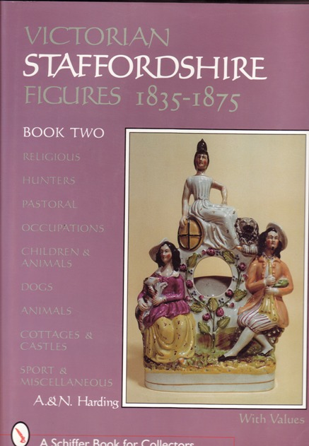 Image for Victorian Staffordshire Figures, 1835-1875 Book Two:  Religious, Hunters, Pastoral, Occupations, Children and Animals, Dogs, Animals, Cottages and Castles, Sport & Miscellaneous
