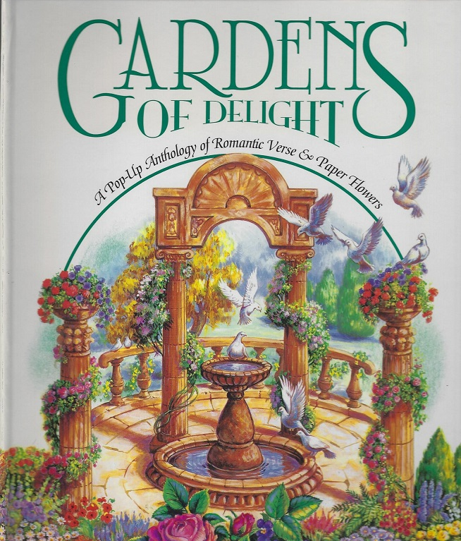 Image for Gardens of Delight : A Pop-Up Anthology of Romantic Verse and Paper Flowers