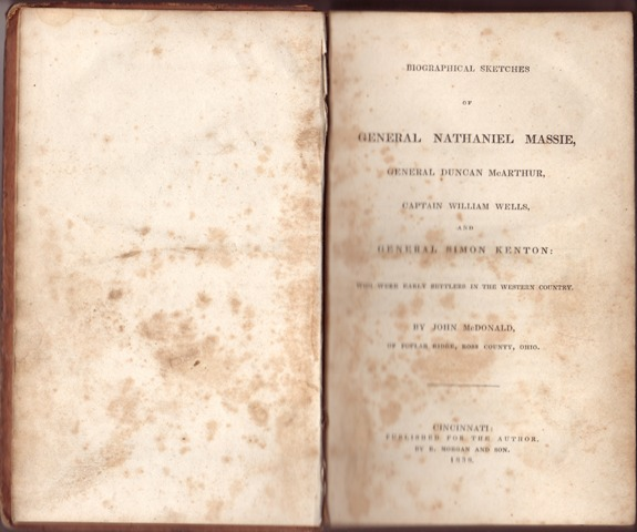 Biographical Sketches of General Nathaniel Massie, General Duncan McArthur, Captain Wells, and General Simon Kenton: Who Were Early Settlers in the Western Country