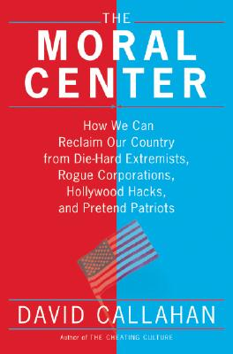 Image for The Moral Center : How We Can Reclaim Our Country from Die-Hard Extremists, Rogue Corporations, Hollywood Hacks, and Pretend Patriots
