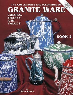 Image for Collector's Encyclopedia of Granite Ware Colors, Shapes and Values Book 2