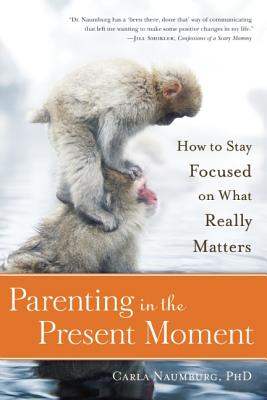 Image for Parenting in the Present Moment: How to Stay Focused on What Really Matters