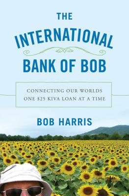 Image for International Book of Bob:  Connecting Our Worlds One $25 Kiva Loan at a Time.