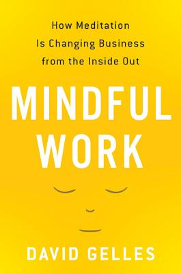 Image for Mindful Work:  How Meditation Is Changing Business From the Inside Out