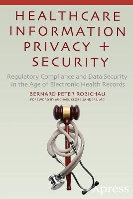Image for Healthcare Information Privacy and Security: Regulatory Compliance and Data Security in the Age of Electronic Health Records