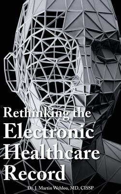 Image for Rethinking the Electronic Healthcare Record: Why the Electronic Healthcare Record (Ehr) Failed So Hard, and How It Should Be Redesigned to Support Doc