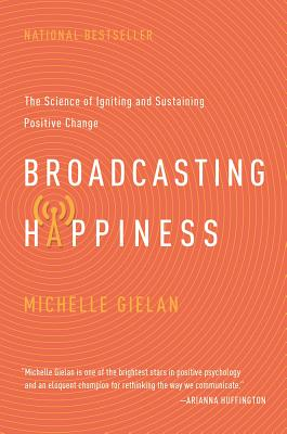 Image for Broadcasting Happiness, The Science of Igniting and Sustaining Positive Change