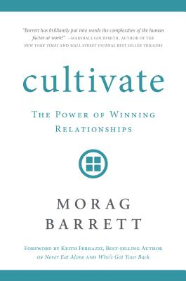 Image for Cultivate: The Power of Winning Relationships