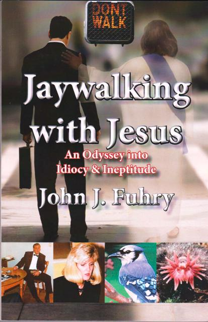 Image for Jaywalking with Jesus, An Odyssey into Idiocy & Ineptitude