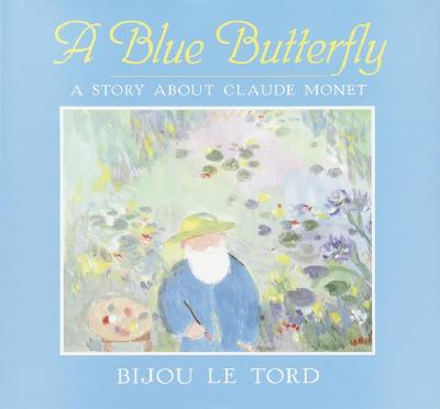 Image for A Blue Butterfly:  A Story About Claude Monet