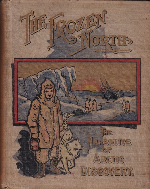 Image for The Frozen North:  The Story of North Polar Expeditions with Nordenskold, Nares, Greely, De Long, Nansen and Jackson-Harmsworth