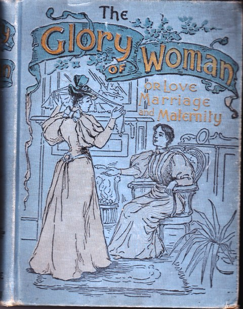 Image for The Glory of Woman or Love, Marriage and Maternity