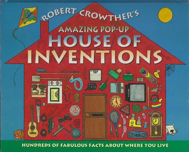 Robert Crowther's Amazing Pop-Up House of Inventions: Hundreds of Fabulous Facts About Where You Live