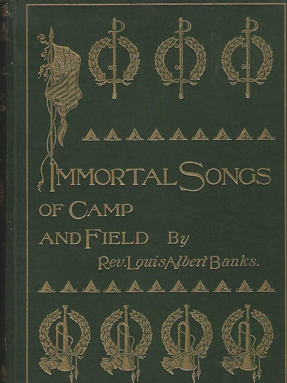 Image for Immortal Songs of Camp and Field. The Story of Their Inspiration Together with Striking Anecdotes connected with Their History