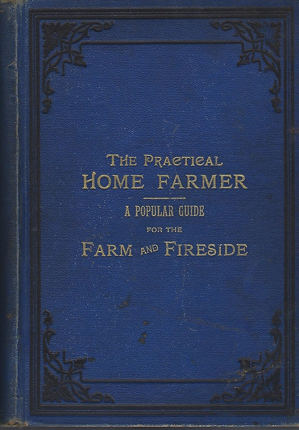 Image for The Practical Home Farmer:  A Popular Guide for the Farm and Fireside
