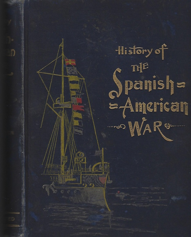 Image for History of the Spanish-American War Embracing a Complete Review of Our Relations with Spain