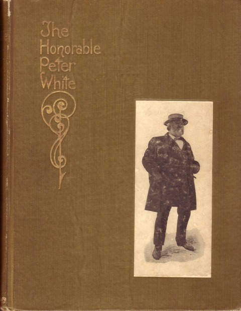 Image for The Honorable Peter White A Biographical Scketch of the Lake Superior Iron Country