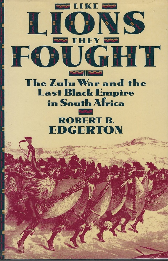 Image for Like Lions they Fought:  The Zulu War and the Last Black Empire in South Africa