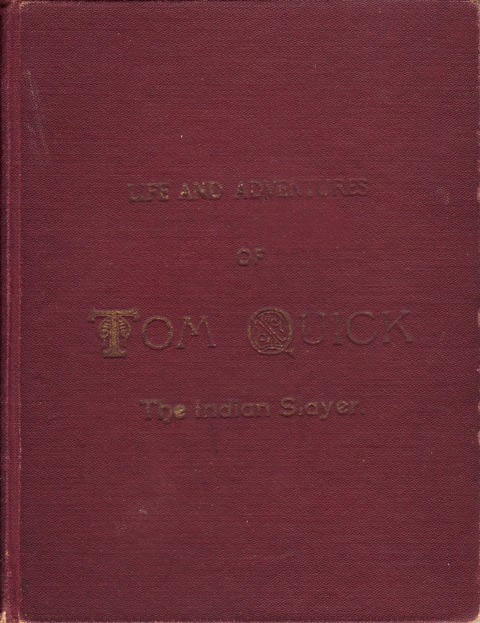 Image for The Original Life and Adventures of Tom Quick, the Indian Slayer As Published at Monticello in 1851