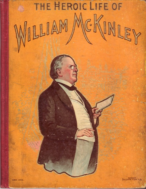 Image for The Heroic Life of William McKinley Our Third Martyr President