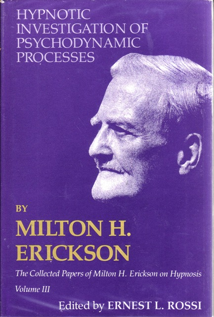 Image for Hypnotic Investigation of Psychodynamic Processes The Collected Papers of Milton H. Erickson on Hypnosis - Volume III