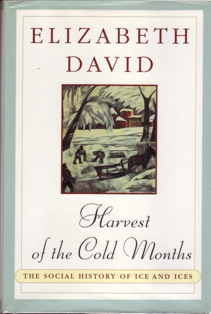 Image for Harvest For the Cold Months The Social History of Ice and Ices